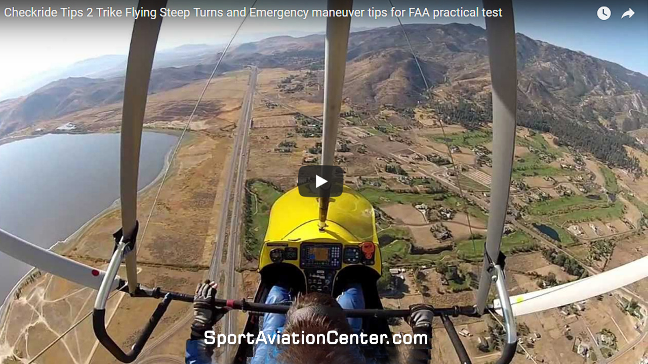 Sport Aviation Center Checkride Tips #2: Trike Flying Steep Turns And Emergency Maneuver Tips For FAA Practical Test Paul Hamilton
